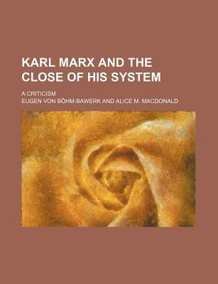 Karl Marx and the Close of His System; A Criticism...