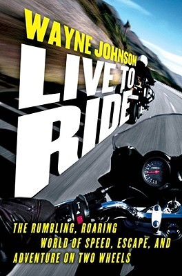 Live to Ride: The Rumbling, Roaring World of Speed...