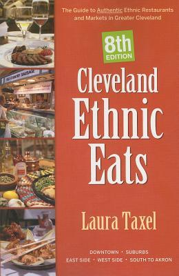 Cleveland Ethnic Eats: The Guide to Authentic Ethn...