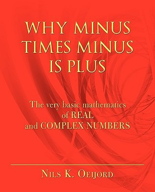 Why Minus Times Minus Is Plus: The Very Basic Math...