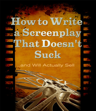 How to Write a Screenplay That Doesn't Suck... and...