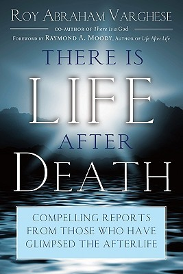 There Is Life After Death: Compelling Reports from...