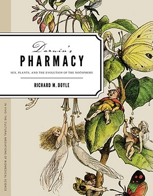 Darwin's Pharmacy: Sex, Plants, and the Evolution ...