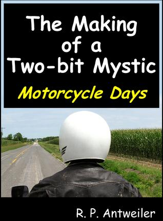 The Making of a Two-bit Mystic: Motorcycle Days