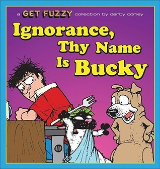 Ignorance, Thy Name Is Bucky: A Get Fuzzy Collecti...