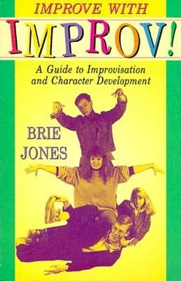 Improve with Improv!: A Guide to Improvisation and...