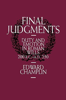 Final Judgments: Duty and Emotion in Roman Wills, ...