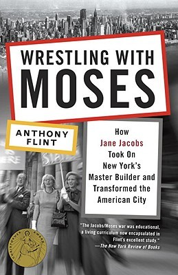 Wrestling with Moses: How Jane Jacobs Took On New ...