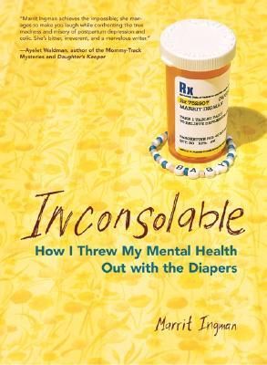 Inconsolable: How I Threw My Mental Health Out Wit...