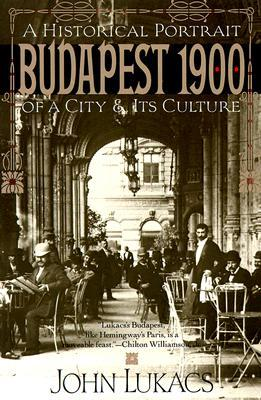 Budapest 1900: A Historical Portrait of a City and...