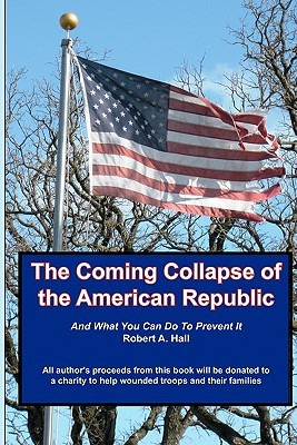 The Coming Collapse of the American Republic: And ...