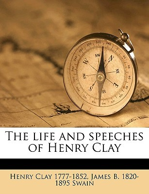 The Life and Speeches of Henry Clay