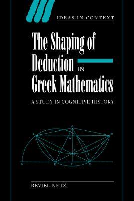 The Shaping of Deduction in Greek Mathematics: A S...