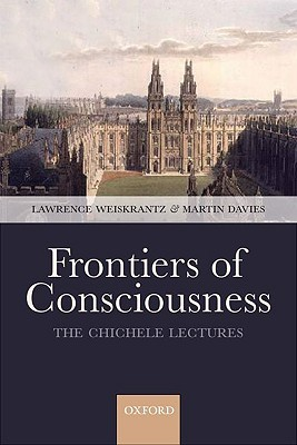 Frontiers of Consciousness: The Chichele Lectures