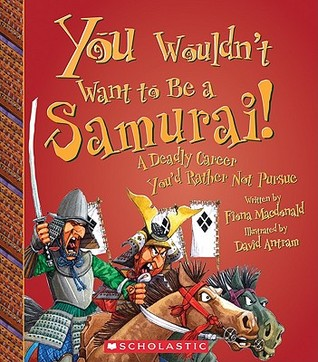 You Wouldn't Want to Be a Samurai!: A Deadly Caree...