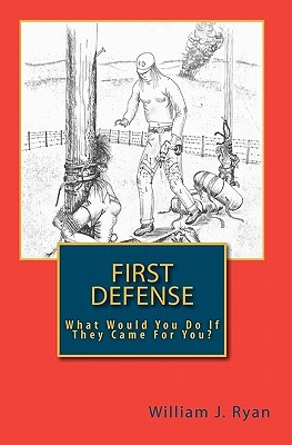 First Defense: What Would You Do If They Came for ...
