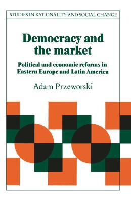 Democracy and the Market: Political and Economic R...