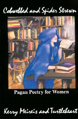 Cobwebbed and Spider Strewn: Pagan Poetry for Wome...