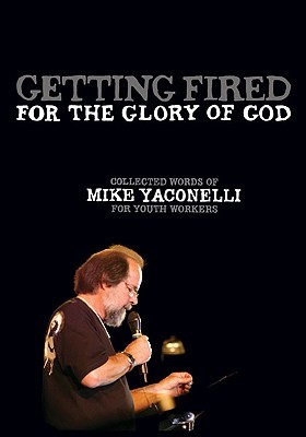 Getting Fired for the Glory of God: Collected Word...