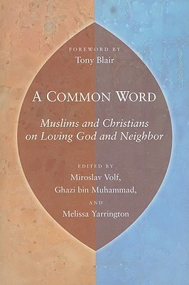A Common Word: Muslims and Christians on Loving Go...