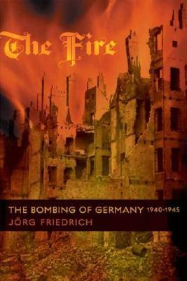 The Fire: The Bombing of Germany, 1940-1945