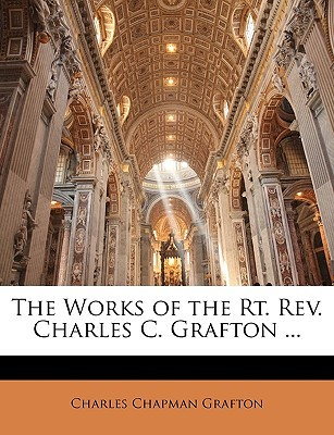 The Works of the Rt. REV. Charles C. Grafton ...