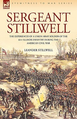 Sergeant Stillwell: The Experiences of a Union Arm...