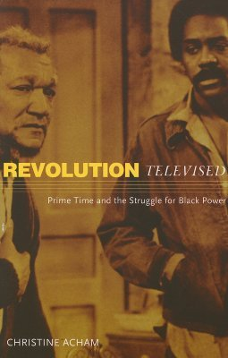 Revolution Televised: Prime Time and the Struggle ...