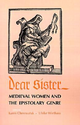 Dear Sister: Medieval Women and the Epistolary Gen...