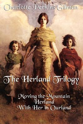 The Herland Trilogy: Moving the Mountain, Herland,...