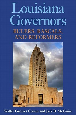 Louisiana Governors: Rulers, Rascals, and Reformer...