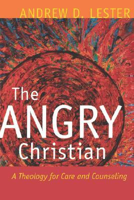 The Angry Christian: A Theology for Care and Couns...