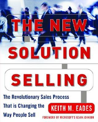 The New Solution Selling: The Revolutionary Sales ...