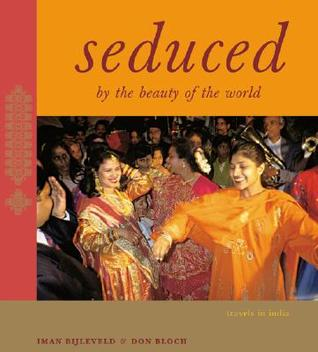 Seduced By the Beauty of the World: Travels In Ind...