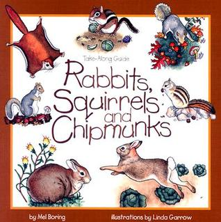 Rabbits, Squirrels and Chipmunks: Take-Along Guide...