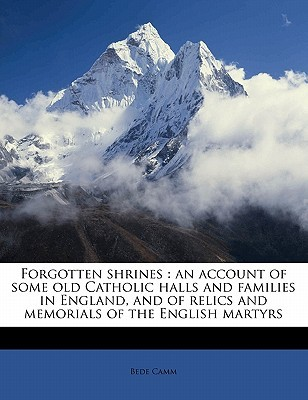 Forgotten Shrines: An Account of Some Old Catholic...