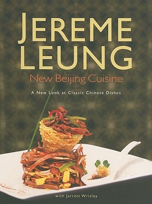 New Beijing Cuisine: A New Look at Classic Chinese...
