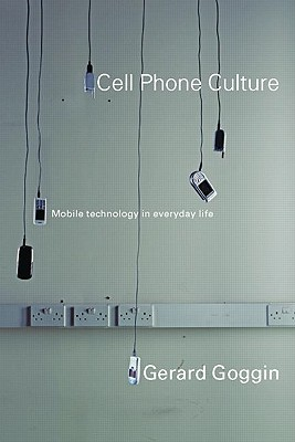 Cell Phone Culture: Mobile Technology in Everyday ...