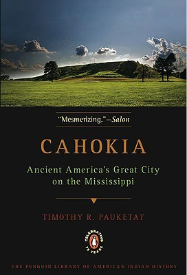 Cahokia: Ancient America's Great City on the Missi...