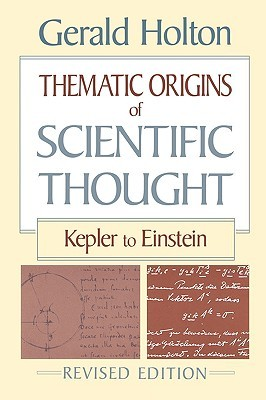 Thematic Origins of Scientific Thought: Kepler to ...