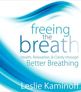 Freeing the Breath: Health, Relaxation, & Clarity ...