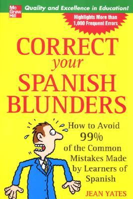 Correct Your Spanish Blunders: How to Avoid 99% of...