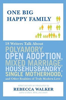 One Big Happy Family: 18 Writers Talk About Polyam...