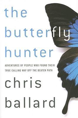 The Butterfly Hunter: Adventures of People Who Fou...