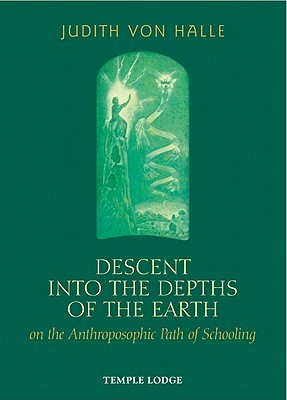 Descent Into The Depths Of The Earth On The Anthroposophic Path Of Schooling: On The Anthroposophic Path Of Schooling