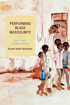 Performing Black Masculinity: Race, Culture, And Q...