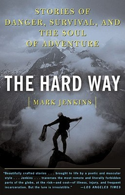 The Hard Way: Stories of Danger, Survival, and the...