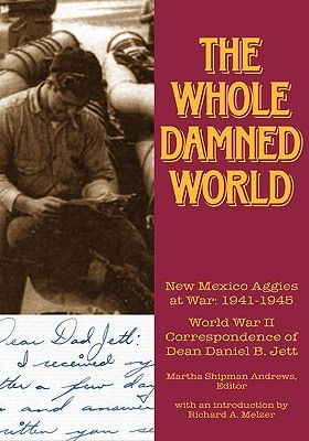 The Whole Damned World: New Mexico Aggies at War 1...