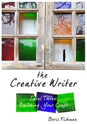 The Creative Writer, Level Three: Building Your Cr...