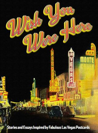 Wish You Were Here: Stories and Essays Inspired by...